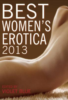 Best Women's Erotica 2013 by Violet Blue Cara Sutra Pleasure Panel Book Review