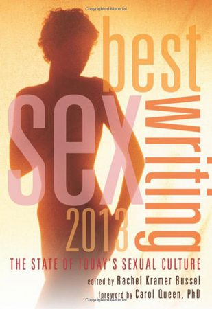 Best Sex Writing 2013 by Rachel Kramer Bussel - The State Of Today's Sexual Culture