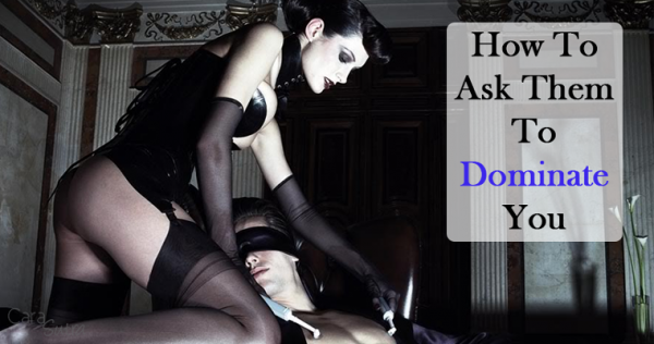 How Do You Get Your Partner To Dominate You