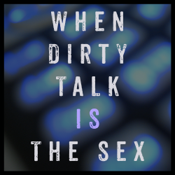 When dirty talk is the sex by Cameryn Moore
