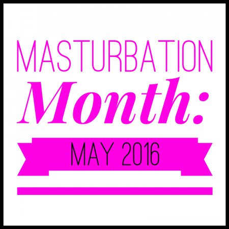 For masturbation month 2016 going hard for the ladies once again