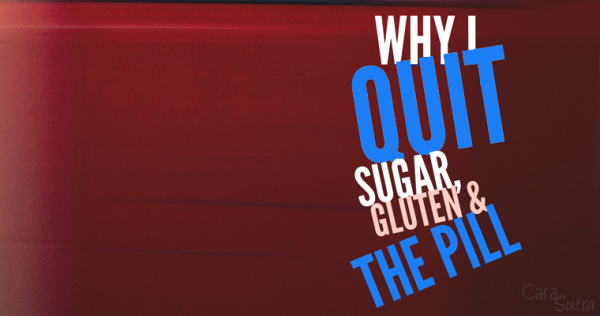 why I quit sugar gluten and stopped the pill