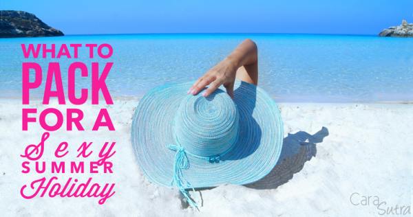 What To Pack For A Sexy Summer Holiday | Sex Up Your Suitcase