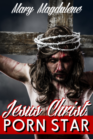 jesus-christ-porn-star-by-mary-magdalene-jesus-fucking-christ-book