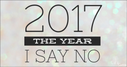 2017 Is The Year I Say No (A Surprisingly Positive Post)
