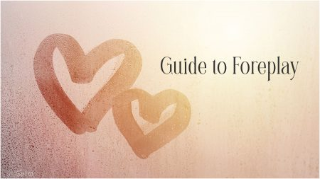 Sexual Foreplay 101: Your Big Guide To Sexy Arousal Tips & Ideas