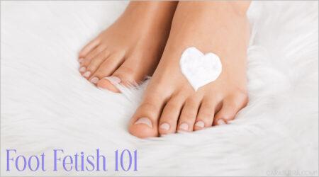 Foot Fetish 101: Understanding The Reasons Behind Foot Fetishism