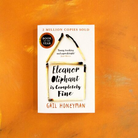 Eleanor Oliphant is Completely Fine by Gail Honeyman - Book Review